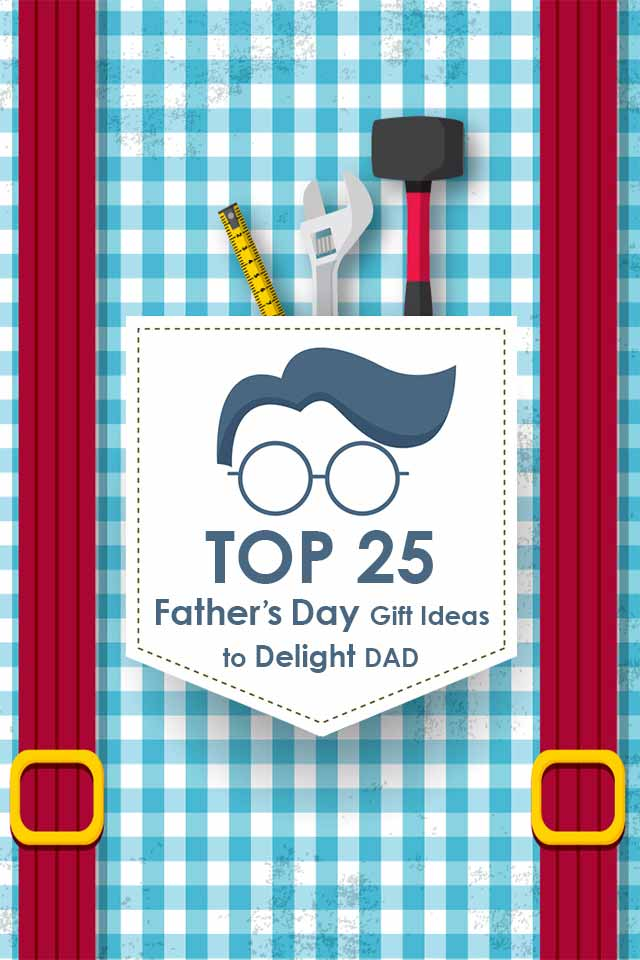 Top 25 Fathers Day Gift Ideas to Delight DAD